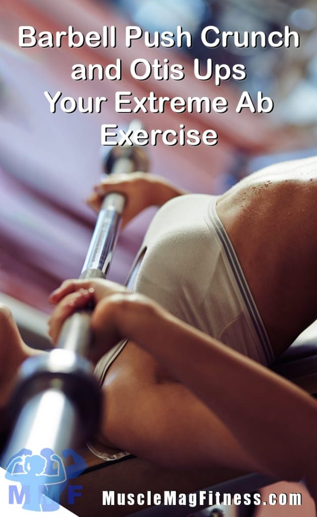 Barbell Push Crunch and Otis Ups – Your Extreme Ab Exercise