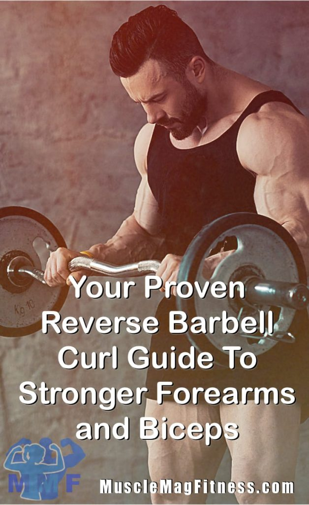 Your Proven Reverse Barbell Curl Guide To Stronger Forearms and Biceps