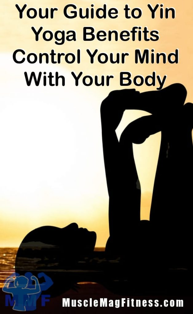 Your Guide to Yin Yoga Benefits – Control Your Mind With Your Body