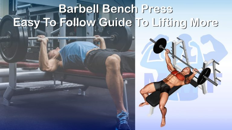 Barbell Bench Press - Easy To Follow Guide To Lifting More With Form