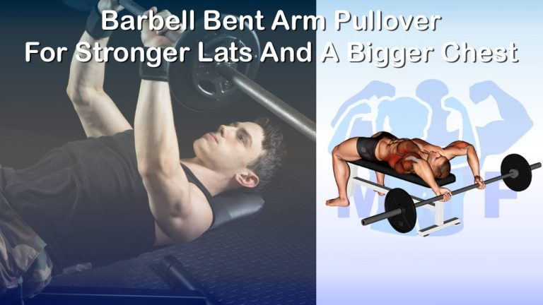 Barbell Bent Arm Pullover - For Stronger Lats And A Bigger Chest