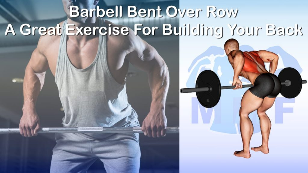 Barbell Bent Over Row - A Great Exercise For Building A Stronger Back