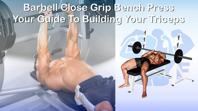 Barbell Close Grip Bench Press - Your Guide To Building Your Triceps