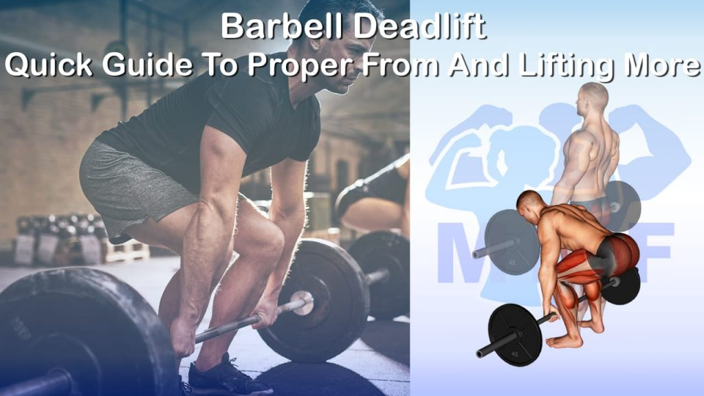 Barbell Deadlift - Quick Guide To Proper From And Lifting More