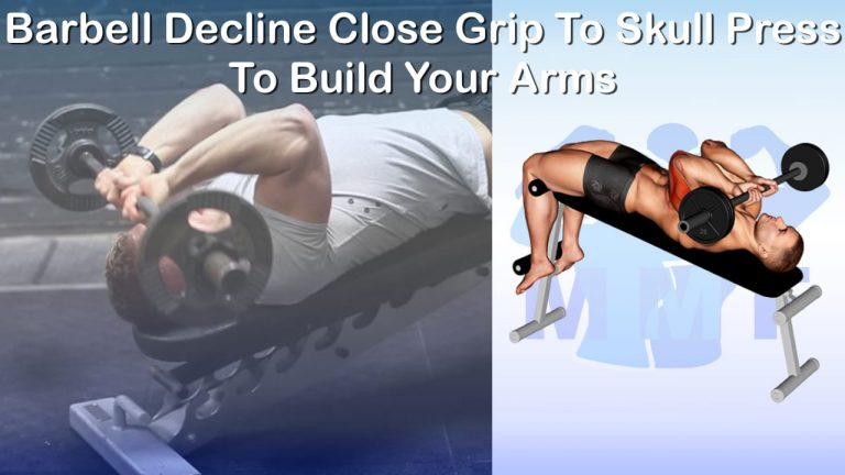 Barbell Decline Close Grip To Skull Press To Build Your Arms