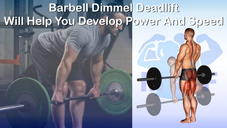 Barbell Dimmel Deadlift Will Help You Develop Power And Speed