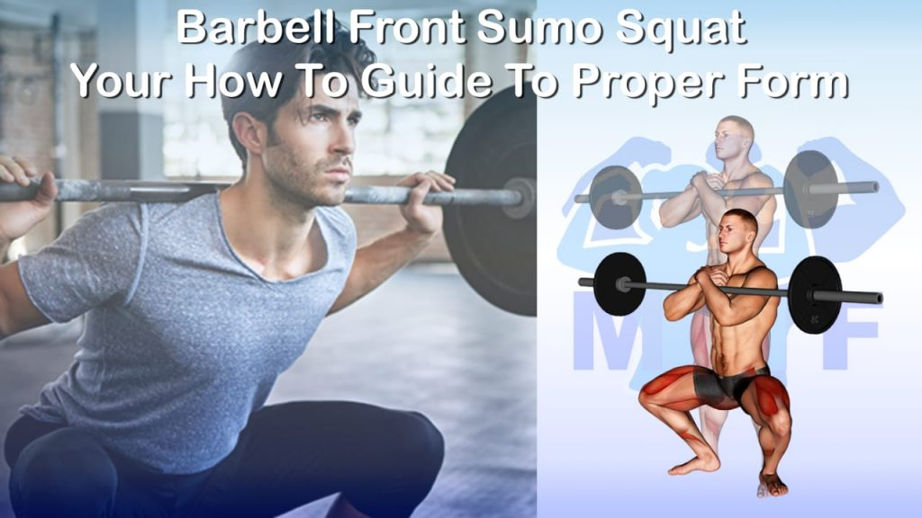 Barbell Front Sumo Squat - Your How To Guide To Proper Form