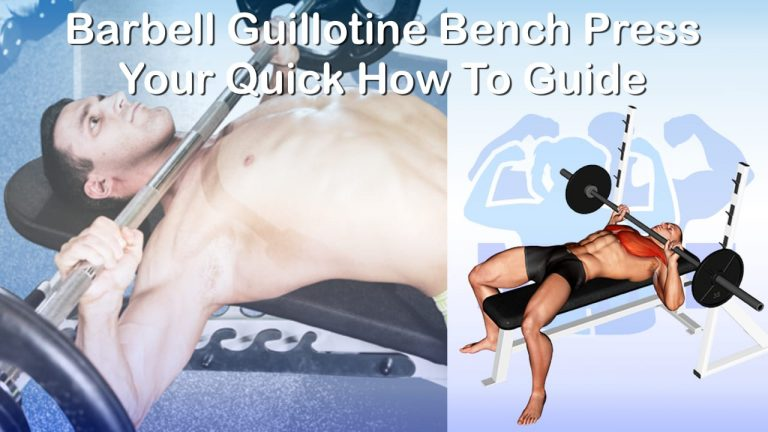 Barbell Guillotine Bench Press - Your Quick How To Guide