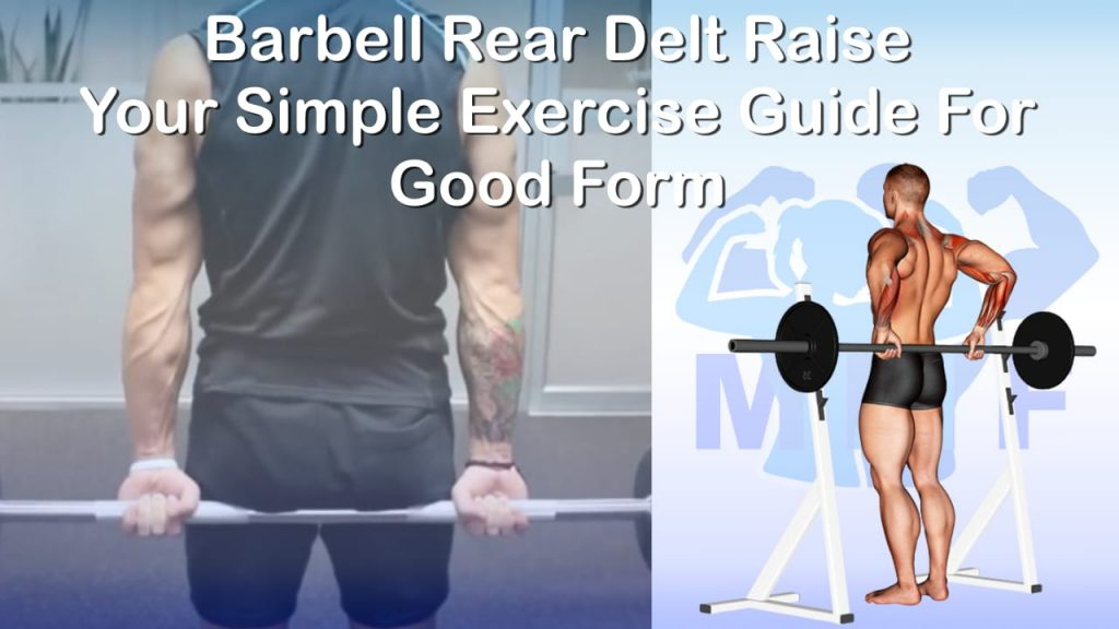 Barbell Rear Delt Raise - Your Simple Exercise Guide For Good Form
