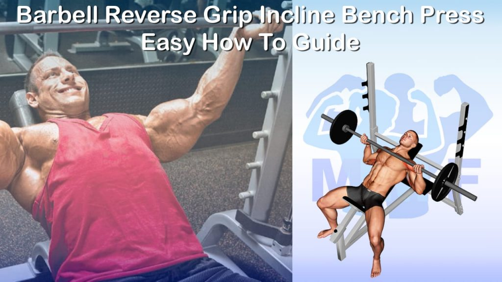 Barbell Reverse Grip Incline Bench Press - Easy How To Guide