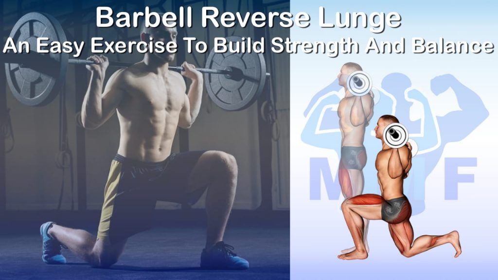 Barbell Reverse Lunge - An Easy Exercise To Build Strength And Balance