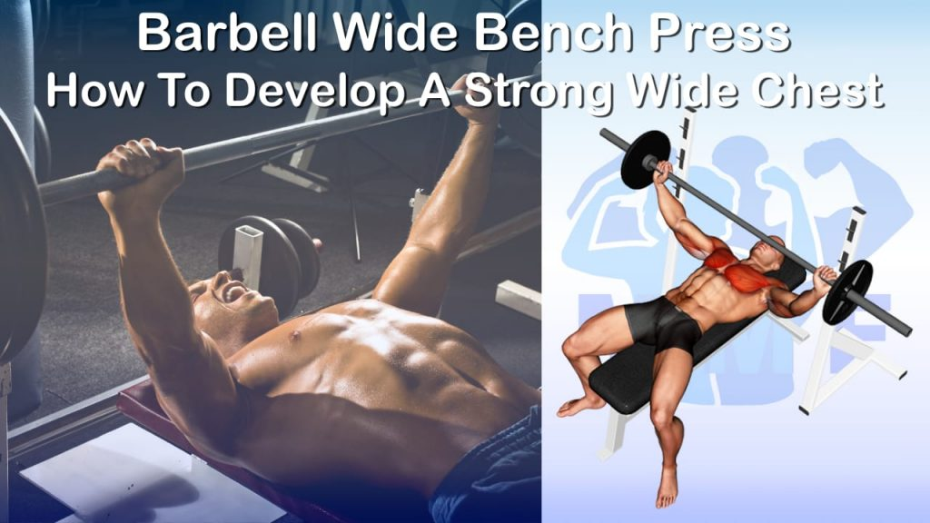 Barbell Wide Bench Press - How To Develop A Strong Wide Chest