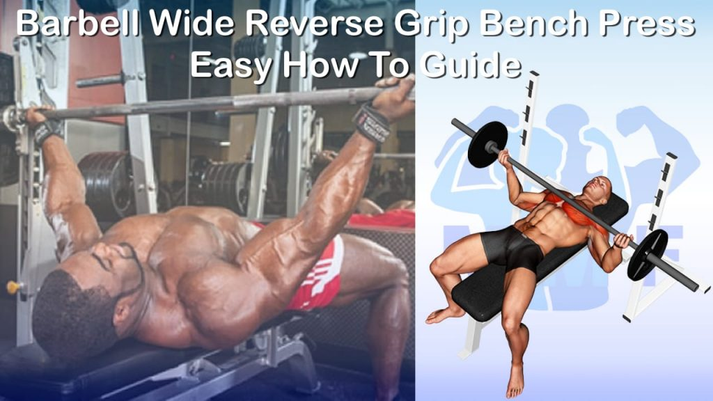 Barbell Wide Reverse Grip Bench Press - Easy How To Guide