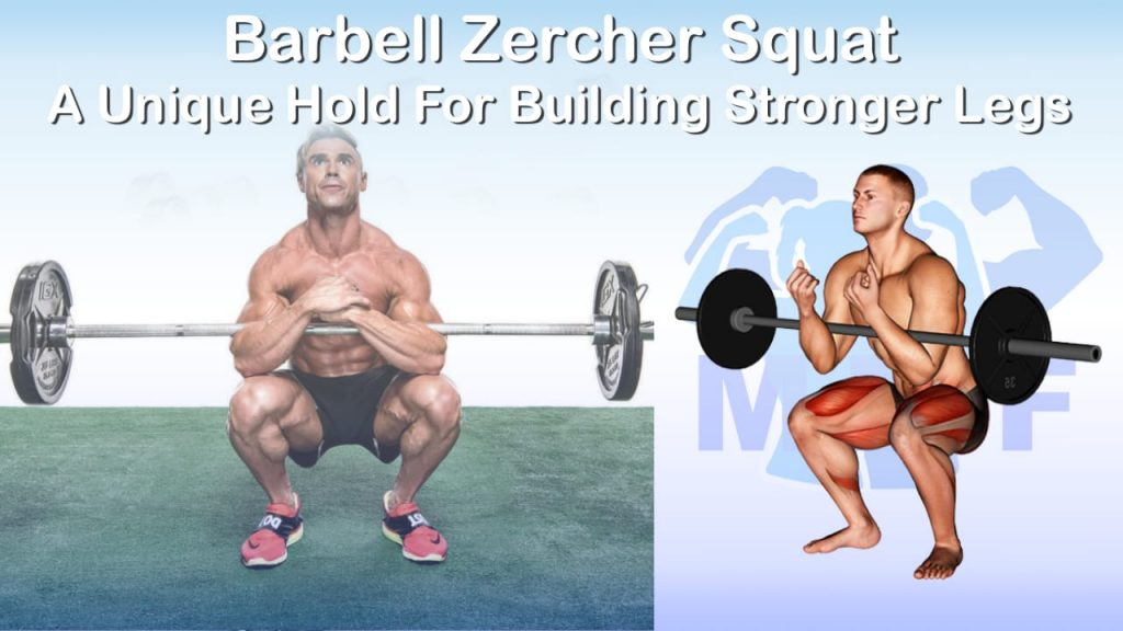 Barbell Zercher Squat - A Unique Hold For Building Stronger Legs