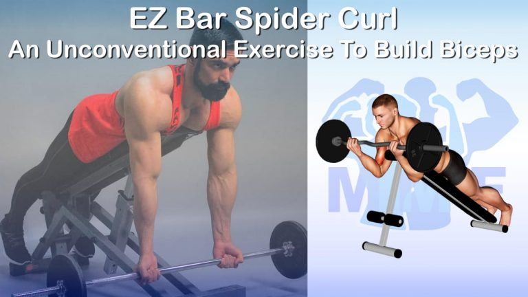 EZ Bar Spider Curl - An Unconventional Exercise To Build Biceps