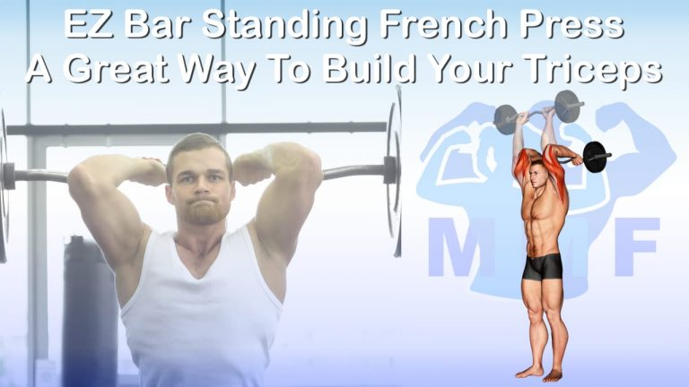 EZ Bar Standing French Press - A Great Way To Build Your Triceps