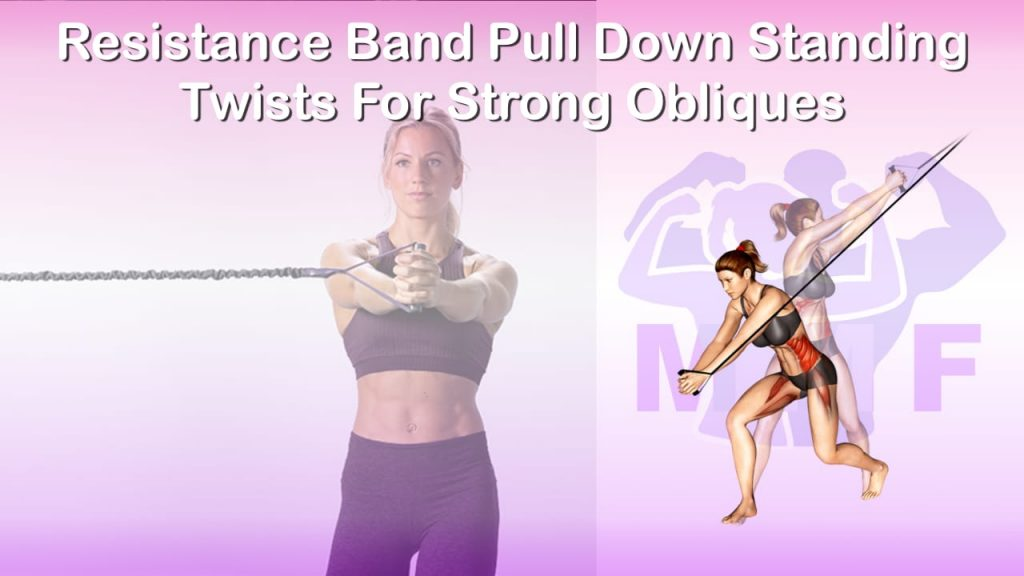 Feature image of Resistance Band Pull Down Standing Twists For Strong Obliques.