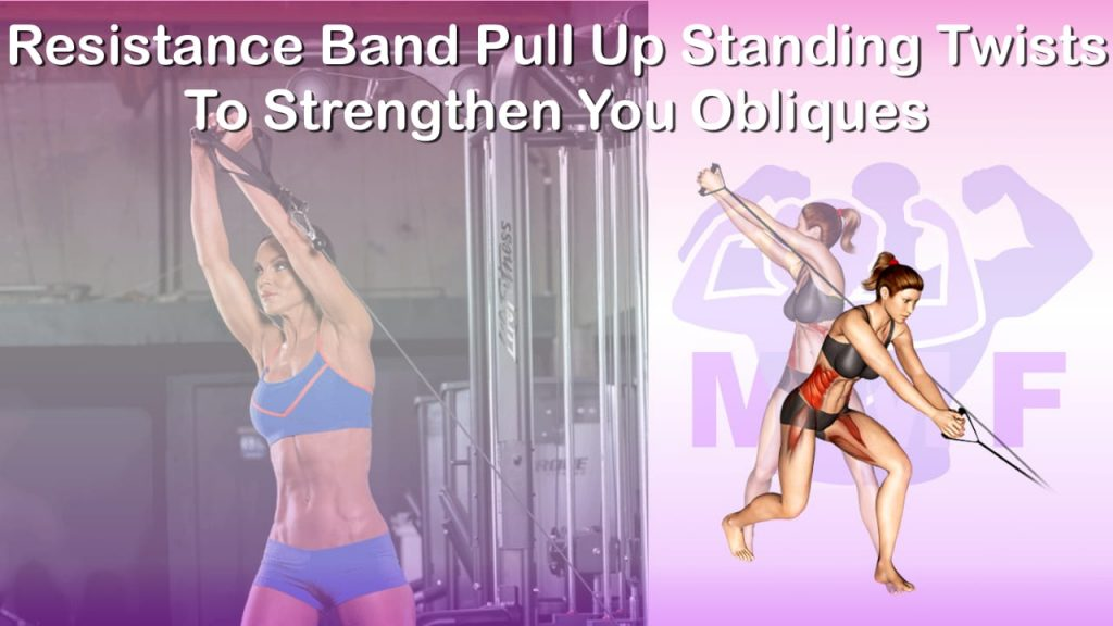 Feature image of Resistance Band Pull Up Standing Twists To Strengthen You Obliques.