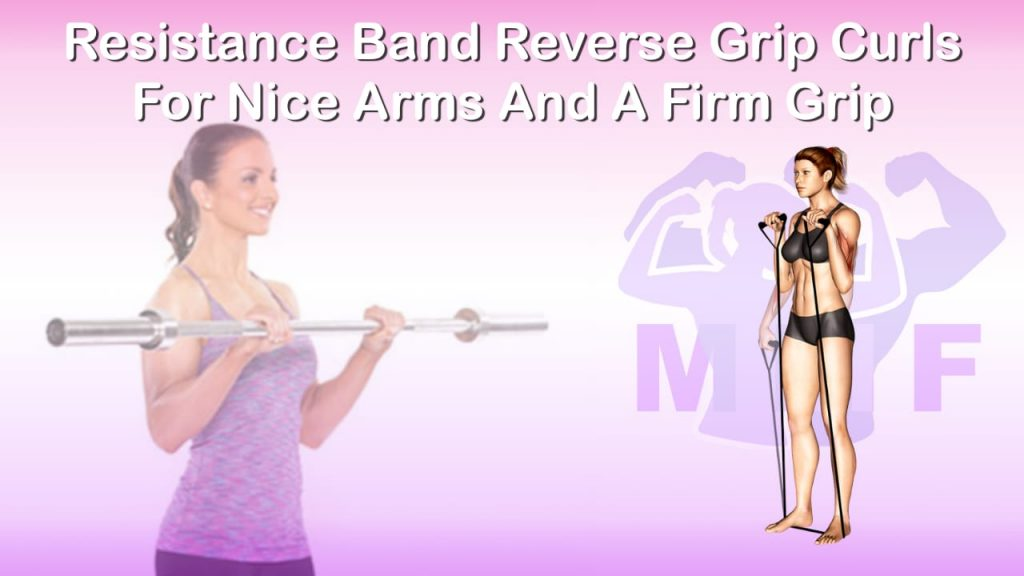 Feature image of Resistance Band Reverse Grip Curls For Nice Arms And A Firm Grip.