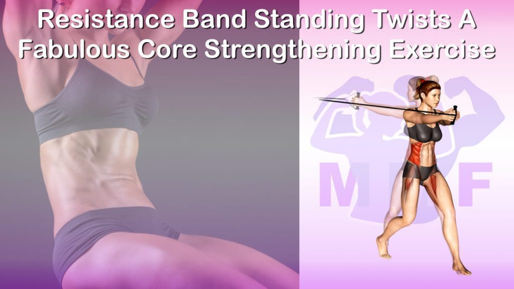 Feature image of Resistance Band Standing Twists A Fabulous Core Strengthening Exercise.