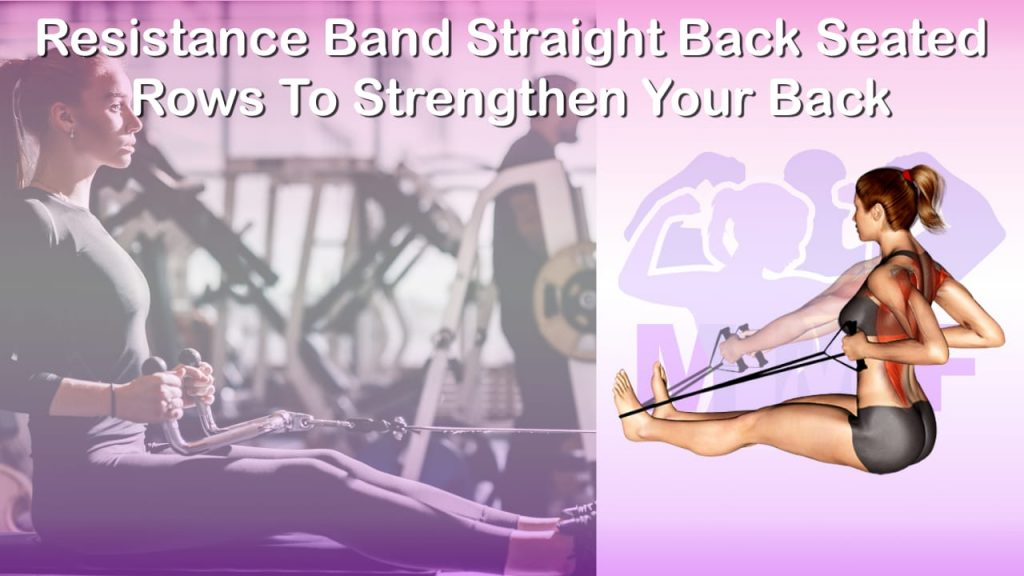 Feature image of Resistance Band Straight Back Seated Rows To Strengthen Your Back.